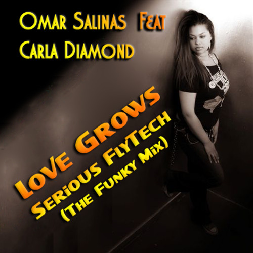 Omar Salinas feat. Carla Diamond - Love Grows - Serious Flytech Funky Mix - ITCHYCOO RECORDS London