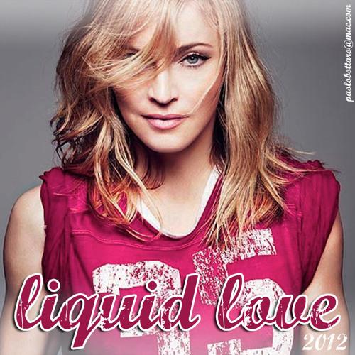 Madonna - Liquid Love 2012