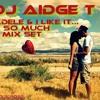 Adele & I Like It So Much Big Mix @DJAidgeT 2012