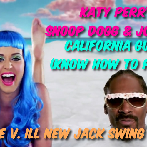Katy Perry ft. Snoop Dogg and Joe V. ILL - California Gurls (Know How To Party Remix)