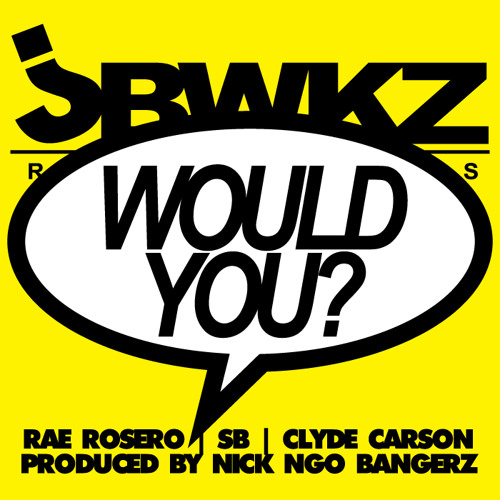 """Would You"" Rae Rosero, SB, & Clyde Carson Prod. by NickNgoBangerz"