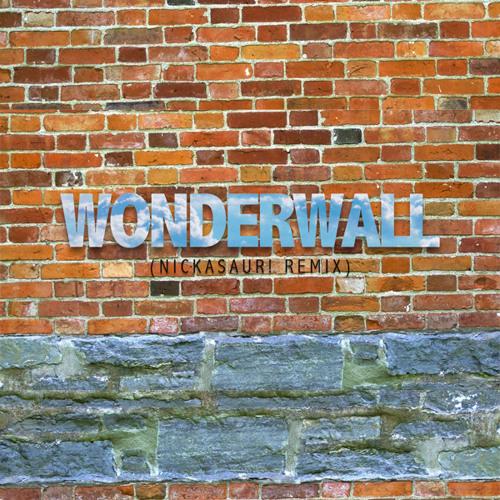 Wonderwall (nickasaur! Remix)