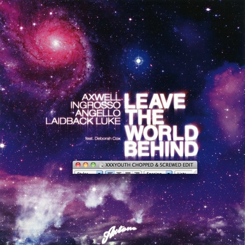 SWEDISH HOUSE MAFIA - Leave the World Behind (XXXYOUTH CHOPPED & SCREWED edit)