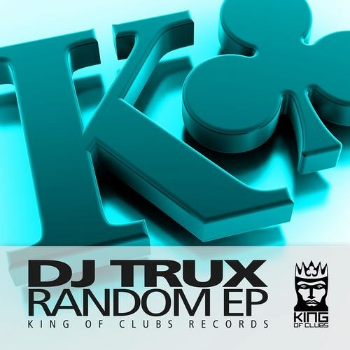 Random EP - Originals by Dj Trux - OUT on Kings of Clubs Records