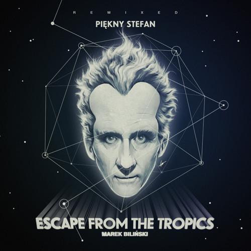 Marek Bilinski - Escape From The Tropics (Piekny Stefan Remix) - WORLD PREMIERE