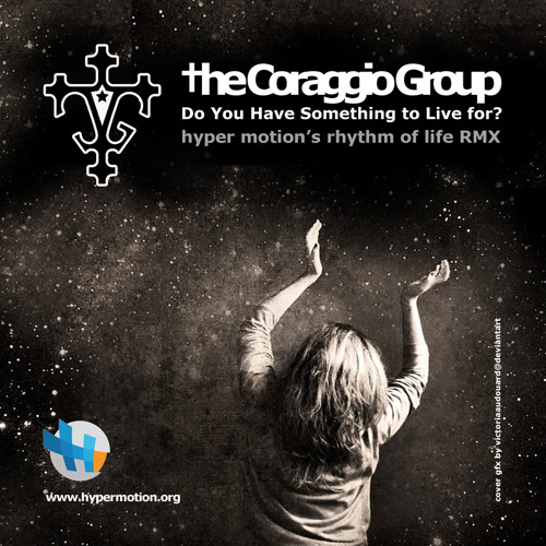 †he Coraggio Group - Do You Have Something To Live For (Hyper Motion's Rhtyhm of Life Rmx)