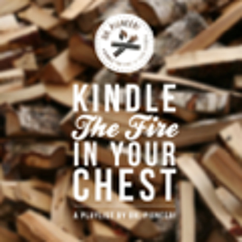 Kindle the Fire In Your Chest