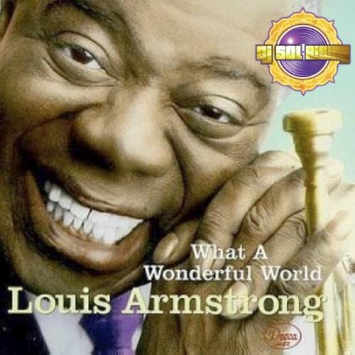 Louis Armstrong - Wonderful World (DJ Sol Rising Remix) (Free DL)