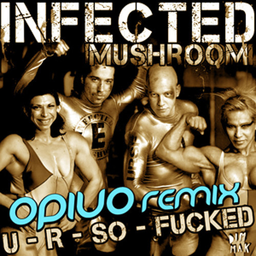 Infected Mushroom - U R So F**ked (Opiuo Remix)
