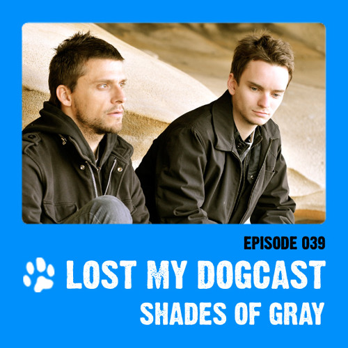 Lost My Dogcast - Episode 39 with Shades Of Gray