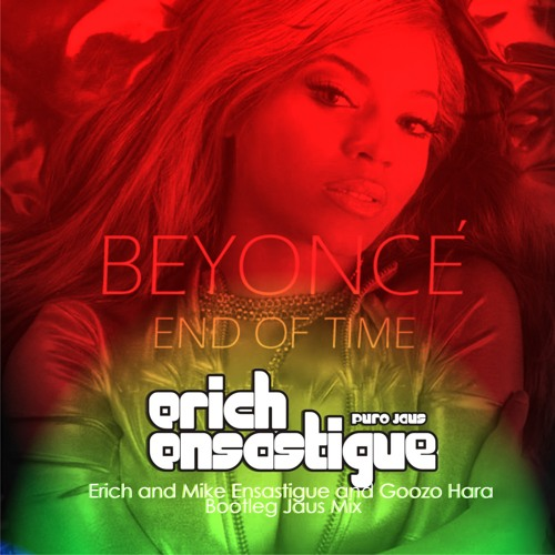 Beyonce - End of time (Erich and Mike Ensastigue Goozo Hara Bootleg) WEB