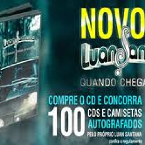 LUAN CHEGA QUANDO 2012 NOVO NOITE CD A BAIXAR SANTANA
