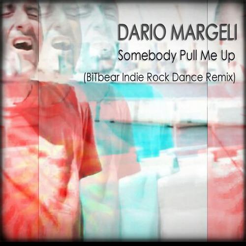 Dario Margeli - Somebody Pull Me Up (BiTbear Remix)