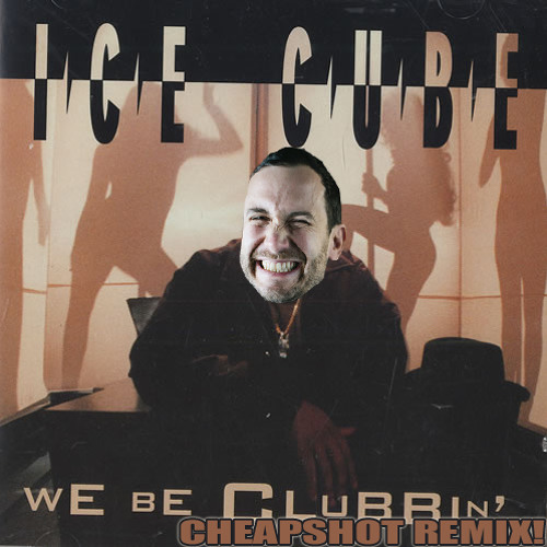 Ice Cube - We Be Clubbin (Cheapshot Remix)