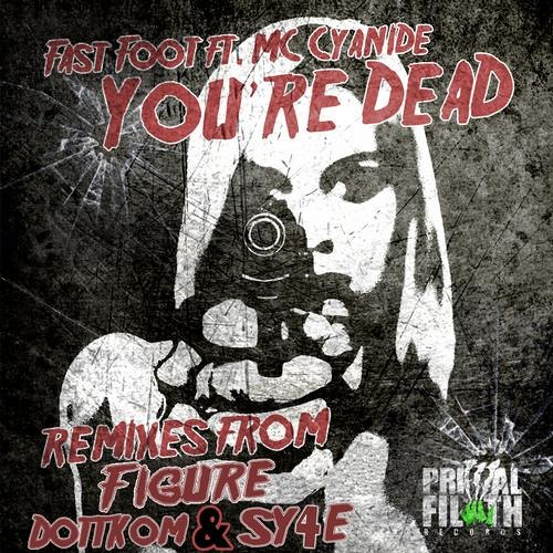 Fast Foot feat. MC Cyanide - You're Dead (Figure Remix) - OUT NOW