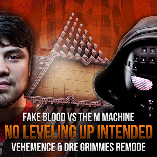 Fake Machine - No Leveling Up Intended (Vehemence and Dre Grimmes Remode) Free DL!