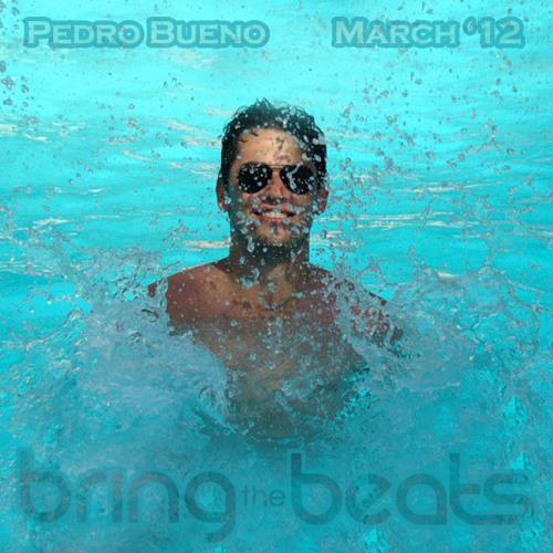 Pedro Bueno - bringthebeats - March 2012