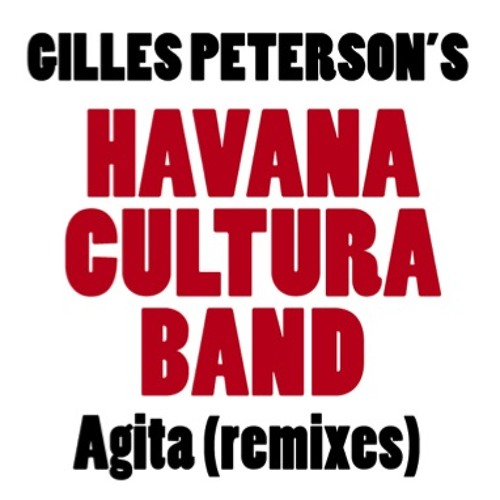 Gilles Peterson's Havana Cultura Band - Agita (Switch & Sinden / Sunlightsquare Remixes)