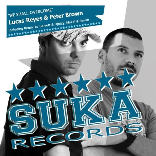LUCAS REYES & PETER BROWN - We Shall Overcome (MAZAI & FOMIN Remix) SUKA Rec. / PREVIEW!