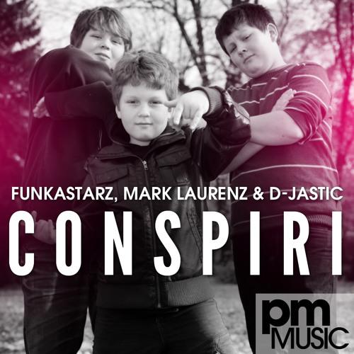Funkastarz Mark Laurenz and D-Jastic - Conspiri - OUT NOW !