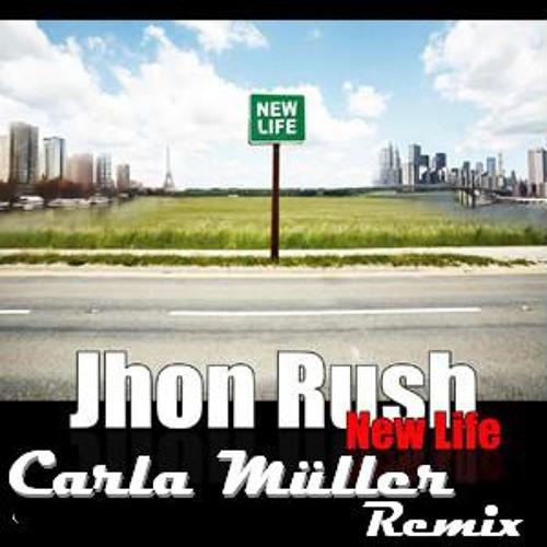 Jhon Rush - New Life (Carla Muller Remix)