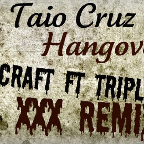 Taio Cruz - Hangover (X-Craft Ft TripLow XXX Remix)