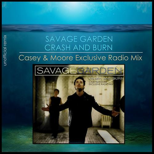 Savage Garden - Crash and Burn (Casey & Moore Exclusive Radio Mix)