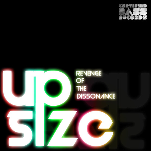 Up Size - Revenge of the Dissonance (Preview) [Certified Bass Records release date : 24:04:12]