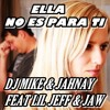 Ella No Es Para Ti - DJ Mike & Jahnay Feat Lil Jeff & JAW_ BC Records