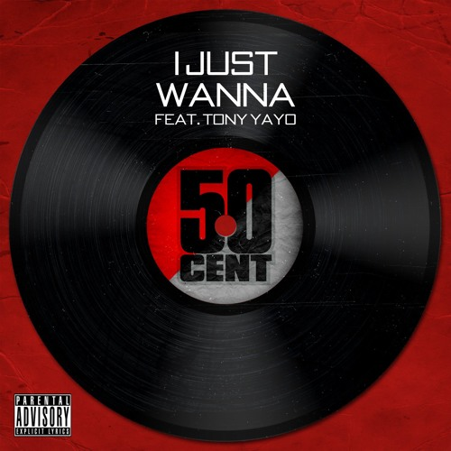 50 Cent - I Just Wanna (feat. Tony Yayo)