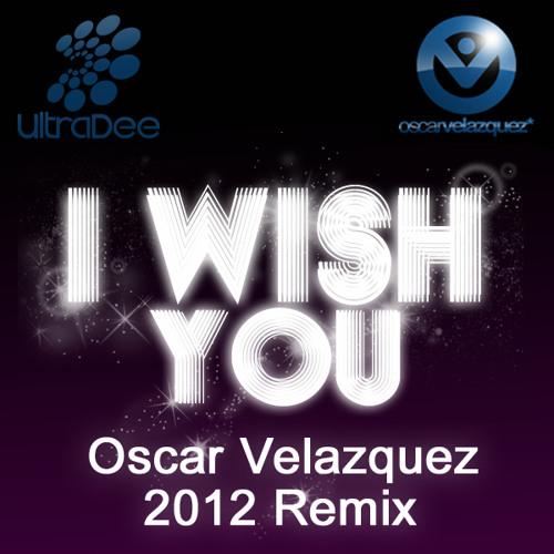 UltraDee - I Wish You (Oscar Velazquez 2012 Remix)
