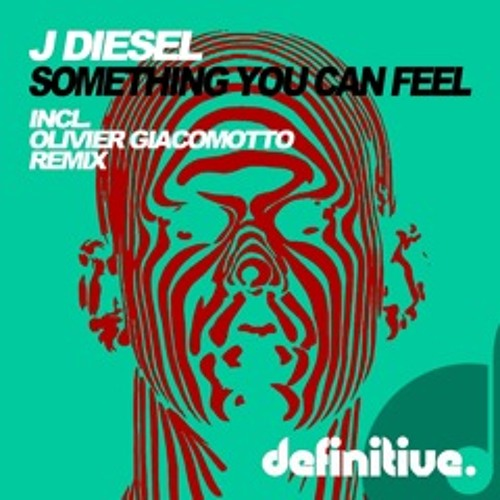 J Diesel-Something You Can Feel (Olivier Giacomotto remix)