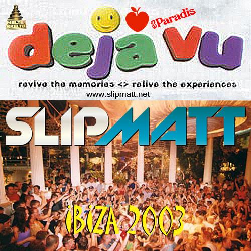 Slipmatt - Live In Ibiza @ Déjà Vu-Es Paradis September 2003