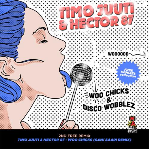 Timo Juuti & Hector 87 - Woo Chicks (Sami Saari Remix) [FREE DOWNLOAD #2]