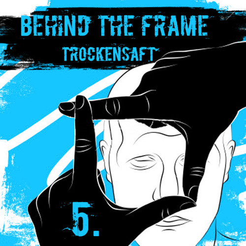 TrockenSaft - Behind The Frame vol.5 DWNLD: http://pdj.cc/fduHz