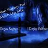 Woh Bheege Pal ..Mash Up Mix.................( Deejay Raghav !! Deejay Vaibhav )