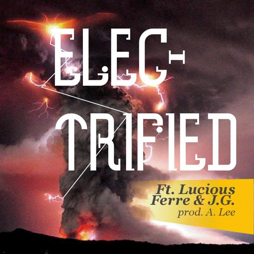 Electrified - A.Lee Ft. Lucious Ferre & J.G. prod. A.Lee Legendary