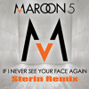 Maroon 5 - If I Never See Your Face Again (Sterin Remix)