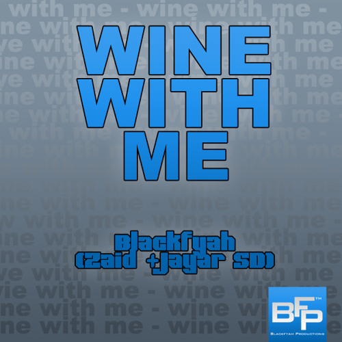 Wine with Me - Blackfyah ( Zaid + Jayar SD )