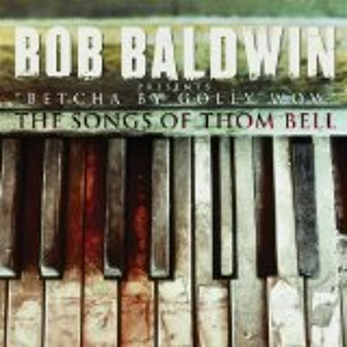 Bob Baldwin - Betcha By Golly Wow : Songs of Thom Bell
