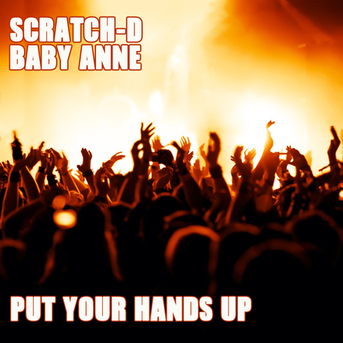 Put Your Hands Up (edit) - Scratch-D and Baby Anne