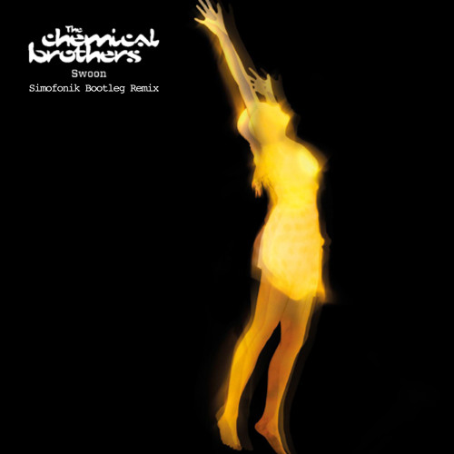The Chemical Brothers - Swoon (Simofonik Bootleg Remix)