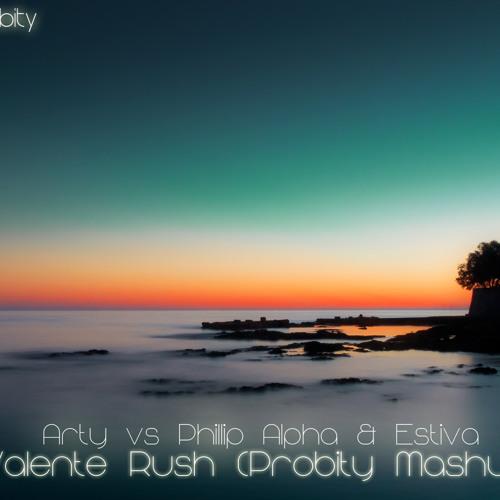 Arty vs Phillip Alpha & Estiva - Valente Rush (Probity Mashup)
