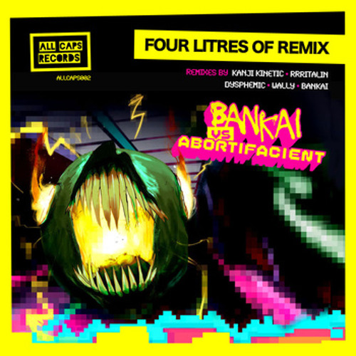 Four Litres of Remix by Bankai vs. Abortifacient (Dysphemic Remix) Press BUY for free download