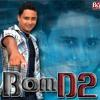 Bom D2 - Ta na Cara - CD 2012 - Mexendo Com Seu Coracao - www.BOMD2.com.br
