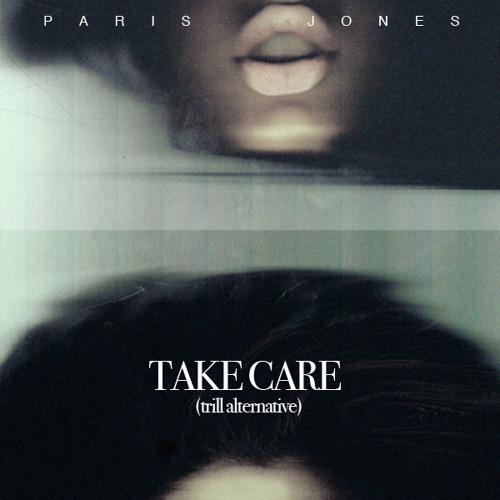 "Paris Jones - Take Care (Drake ""Trill Alternative"")"