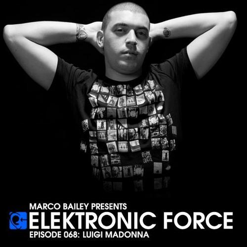 "Marco Bailey present Luigi Madonna Dj-set on ""Elektronic Force"" podcast."
