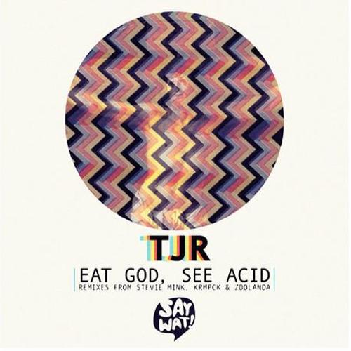 TJR - Eat God, See Acid (Zoolanda Remix) [Now On Beatport]