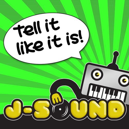 J-Sound - Tell it like it is!