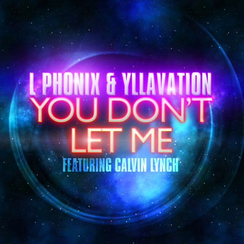 You Don't Let Me (feat. Calvin Lynch) - L Phonix & Yllavation - OUT NOW ITUNES/AMAZON/JUNO DOWNLOAD